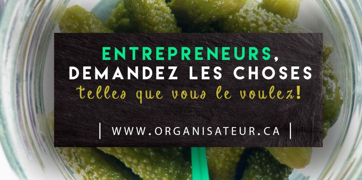 Entrepreneurs, demandez les choses telles que vous les voulez!